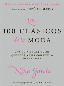 Los 100 clasicos de la moda: Una guia de articulos que toda mujer con estilo debe poseer