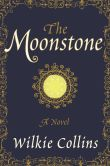 Book Cover Image. Title: The Moonstone:  A Novel, Author: Wilkie Collins