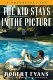 Book Cover Image. Title: The Kid Stays in the Picture:  A Notorious Life, Author: Robert Evans