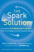 Book Cover Image. Title: The Spark Solution:  A Complete Two-Week Diet Program to Fast-Track Weight Loss and Total Body Health, Author: Becky Hand