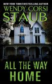 Book Cover Image. Title: All the Way Home, Author: Wendy Corsi Staub