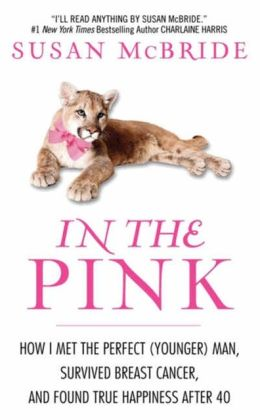 In the Pink: How I Met the Perfect (Younger) Man, Survived Breast Cancer, and Found True Happiness After 40