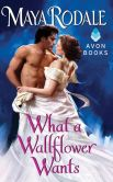 Book Cover Image. Title: What a Wallflower Wants, Author: Maya Rodale