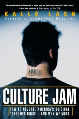 Culture Jam: How to Reverse America's Suicidal Consumer Binge--any Why We Must
