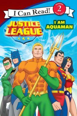 Justice League Classic: I Am Aquaman: I Can Read Level 2
