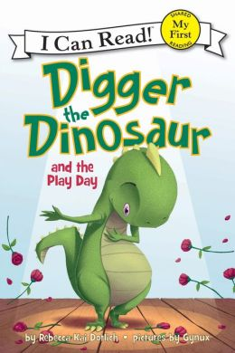 Digger the Dinosaur and the Play Day: My First I Can Read