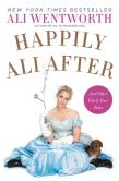 Book Cover Image. Title: Happily Ali After:  And Other Fairly True Tales, Author: Ali Wentworth