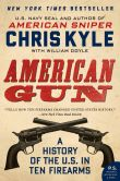 Book Cover Image. Title: American Gun:  A History of the U.S. in Ten Firearms, Author: Chris Kyle