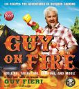 Book Cover Image. Title: Guy on Fire:  130 Recipes for Adventures in Outdoor Cooking, Author: Guy Fieri