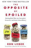 Book Cover Image. Title: The Opposite of Spoiled:  Raising Kids Who Are Grounded, Generous, and Smart About Money, Author: Ron Lieber