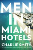 Book Cover Image. Title: Men in Miami Hotels, Author: Charlie Smith