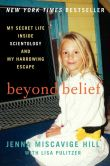 Book Cover Image. Title: Beyond Belief:  My Secret Life Inside Scientology and My Harrowing Escape, Author: Jenna Miscavige Hill