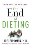 Book Cover Image. Title: The End of Dieting:  How to Live for Life, Author: Joel Fuhrman
