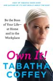 Book Cover Image. Title: Own It!:  Be the Boss of Your Life--at Home and in the Workplace, Author: Tabatha Coffey