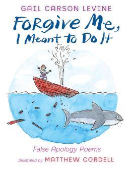 Forgive Me, I Meant to Do It: False Apology Poems