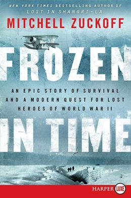 Frozen in Time: An Epic Story of Survival and a Modern Quest for Lost Heroes of World War II