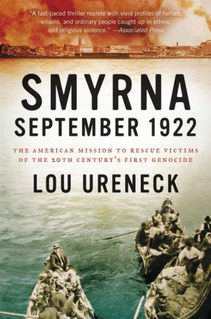 Smyrna, September 1922: The American Mission to Rescue Victims of the 20th Century's First Genocide