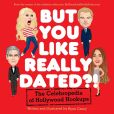 Book Cover Image. Title: But You Like Really Dated?!:  The Celebropedia of Hollywood Hookups, Author: Ryan Casey
