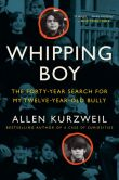 Book Cover Image. Title: Whipping Boy:  The Forty-Year Search for My Twelve-Year-Old Bully, Author: Allen Kurzweil