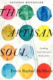 Book Cover Image. Title: The Artisan Soul:  Crafting Your Life into a Work of Art, Author: Erwin Raphael McManus