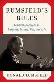 Book Cover Image. Title: Rumsfeld's Rules:  Leadership Lessons in Business, Politics, War, and Life, Author: Donald Rumsfeld