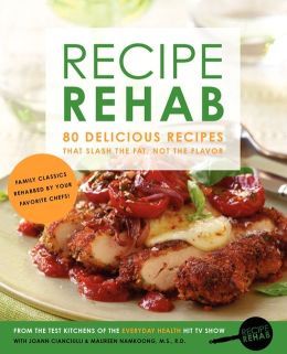 Recipe Rehab: 80 Delicious Recipes That Slash the Fat, Not the Flavor
