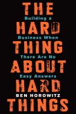 Book Cover Image. Title: The Hard Thing About Hard Things:  Building a Business When There Are No Easy Answers, Author: Ben Horowitz