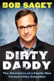 Book Cover Image. Title: Dirty Daddy:  The Chronicles of a Family Man Turned Filthy Comedian, Author: Bob Saget