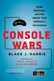Book Cover Image. Title: Console Wars:  Sega, Nintendo, and the Battle that Defined a Generation, Author: Blake J. Harris