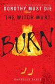 Book Cover Image. Title: The Witch Must Burn:  A Dorothy Must Die Prequel Novella, Author: Danielle Paige