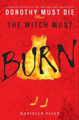 The Witch Must Burn: A Dorothy Must Die Prequel Novella