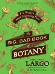 Book Cover Image. Title: The Big, Bad Book of Botany:  The World's Most Fascinating Flora, Author: Michael Largo