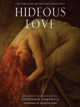 Hideous Love: The Story of the Girl Who Wrote Frankenstein