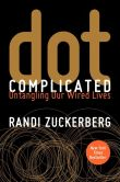 Book Cover Image. Title: Dot Complicated:  Untangling Our Wired Lives, Author: Randi Zuckerberg