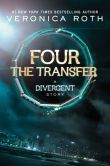 Book Cover Image. Title: Four:  The Transfer: A Divergent Story, Author: Veronica Roth