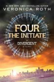 Book Cover Image. Title: Four:  The Initiate: A Divergent Story, Author: Veronica Roth
