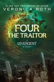 Book Cover Image. Title: Four:  The Traitor: A Divergent Story, Author: Veronica Roth