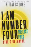 Book Cover Image. Title: I Am Number Four:  The Lost Files: Five's Betrayal, Author: Pittacus Lore