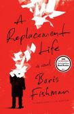 Book Cover Image. Title: A Replacement Life, Author: Boris Fishman