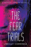 Book Cover Image. Title: The Fear Trials:  A Murder Complex Novella, Author: Lindsay Cummings