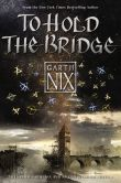 Book Cover Image. Title: To Hold the Bridge, Author: Garth Nix