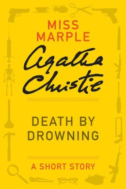 Death by Drowning: (Previously published in the print anthology THE THIRTEEN PROBLEMS)