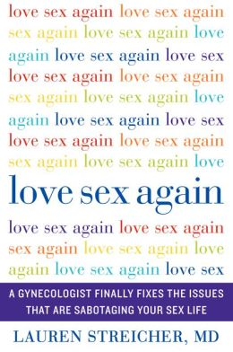 Love Sex Again: A Gynecologist Finally Fixes the Issues That Are Sabotaging Your Sex Life