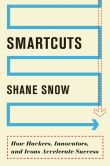 Book Cover Image. Title: Smartcuts:  How Hackers, Innovators, and Icons Accelerate Success, Author: Shane Snow