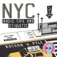 Book Cover Image. Title: NYC Basic Tips and Etiquette, Author: Nathan W. Pyle