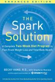 Book Cover Image. Title: Spark Solution:  A Complete Two-Week Diet Program to Fast-Track Weight Loss and Total Body Health (Enhanced Edition), Author: Becky Hand