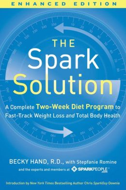 Spark Solution: A Complete Two-Week Diet Program to Fast-Track Weight Loss and Total Body Health (Enhanced Edition)