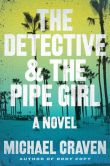 Book Cover Image. Title: The Detective & The Pipe Girl:  A Mystery, Author: Michael Craven