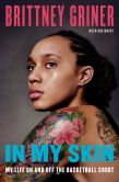 Book Cover Image. Title: In My Skin:  My Life On and Off the Basketball Court, Author: Brittney Griner