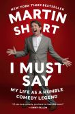 Book Cover Image. Title: I Must Say:  My Life As a Humble Comedy Legend, Author: Martin Short